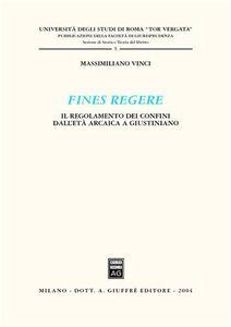 Libro Fines regere. Il regolamento dei confini dall'età arcaica a Giustiniano Massimiliano Vinci