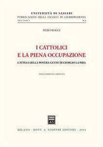 Foto Cover di I cattolici e la piena occupazione. L'attesa della povera gente di Giorgio La Pira, Libro di Piero Roggi, edito da Giuffrè