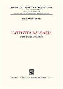 Libro L' attività bancaria. Fattispecie ed evoluzione Giuseppe Desiderio