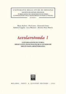Libro Tavolarotonda. Conversazioni di storia delle istituzioni politiche e giuridiche dell'Europa mediterranea. Vol. 1