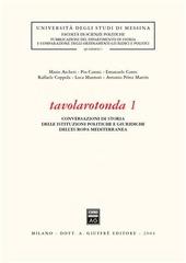 Tavolarotonda. Conversazioni di storia delle istituzioni politiche e giuridiche dell'Europa mediterranea. Vol. 1