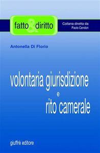 Libro Volontaria giurisdizione e rito camerale Antonella Di Florio