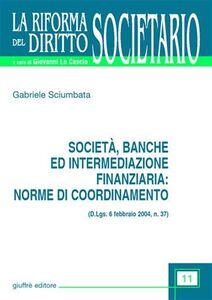 Libro Società, banche ed intermediazione finanziaria: norme di coordinamento (D.Lgs. 6 febbraio 2004, n.37) Gabriele Sciumbata