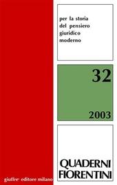 Quaderni fiorentini. Per la storia del pensiero giuridico moderno. Vol. 32