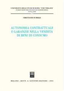 Foto Cover di Autonomia contrattuale e garanzie nella vendita di beni di consumo, Libro di Cristiano Iurilli, edito da Giuffrè