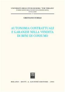 Libro Autonomia contrattuale e garanzie nella vendita di beni di consumo Cristiano Iurilli