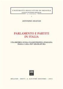 Foto Cover di Parlamento e partiti in Italia. Una ricerca sulla classe politica italiana dalla I alla XIV legislatura, Libro di Antonino Anastasi, edito da Giuffrè