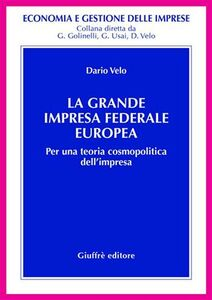 Foto Cover di La grande impresa federale europea. Per una teoria cosmopolitica dell'impresa, Libro di Dario Velo, edito da Giuffrè