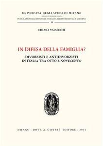Foto Cover di In difesa della famiglia? Divorzisti e antidivorzisti in Italia tra Otto e Novecento, Libro di Chiara Valsecchi, edito da Giuffrè