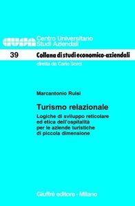 Libro Turismo relazionale. Logiche di sviluppo reticolare ed etica dell'ospitalità per le aziende turistiche di piccola dimensione Marcantonio Ruisi