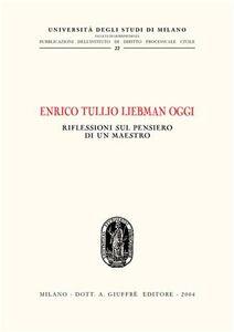 Foto Cover di Enrico Tullio Liebman oggi. Riflessioni sul pensiero di un maestro. Atti del Convegno (Milano, 24 ottobre 2003), Libro di  edito da Giuffrè