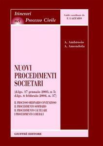 Nuovi procedimenti societari (D.Lgs. 17 gennaio 2003, n.5; D.Lgs. 6 febbraio 2004, n.37). Il processo ordinario contenzioso. Il procedimento sommario... - Annamaria Ambrosio,Adelaide Amendola - copertina