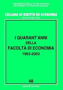 I quarant'anni della Facoltà di economia 1963-2003. Atti del Convegno (Pavia, 20-21 ottobre 2003)