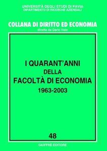 Foto Cover di I quarant'anni della Facoltà di economia 1963-2003. Atti del Convegno (Pavia, 20-21 ottobre 2003), Libro di  edito da Giuffrè
