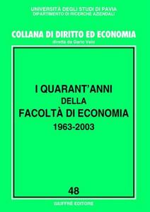 Libro I quarant'anni della Facoltà di economia 1963-2003. Atti del Convegno (Pavia, 20-21 ottobre 2003)