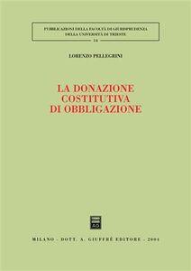 Libro La donazione costitutiva di obbligazione Lorenzo Pellegrini