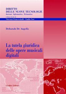 Libro La tutela giuridica delle opere musicali digitali Deborah De Angelis