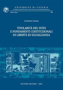 Libro Titolarità del voto e fondamenti costituzionali di libertà ed uguaglianza Giuseppe Chiara