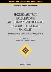 Processo, arbitrato e conciliazione nelle controversie societarie, bancarie e del mercato finanziario. Commento al D.Lgs. 17 gennaio 2003 n. 5