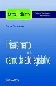 Libro Il risarcimento del danno da atto legislativo Carlo Buonauro