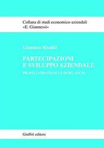 Foto Cover di Partecipazioni e sviluppo aziendale. Profili strategici e di bilancio, Libro di Gianluca Risaliti, edito da Giuffrè