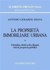Libro La proprietà immobiliare urbana. Vol. 1: Disciplina, diritti reali collegati, vincoli, proprietà pubblica. Antonio Gerardo Diana