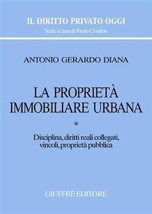 Ipabsantonioabatetrino.it La proprietà immobiliare urbana. Vol. 1: Disciplina, diritti reali collegati, vincoli, proprietà pubblica. Image