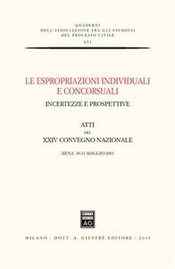 Libro Le espropriazioni individuali e concorsuali. Incertezze e prospettive. Atti del 24° Convegno nazionale (Siena, 30-31 maggio 2003)