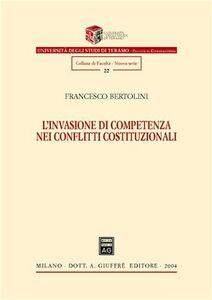 Libro L' invasione di competenza nei conflitti costituzionali Francesco Bertolini