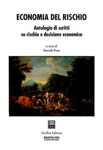 Libro Economia del rischio. Antologia di scritti su rischio e decisione economica Daniele Pace