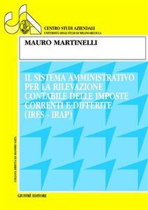 Il sistema amministrativo per la rilevazione contabile delle imposte correnti e differite (Ires-Irap) - Mauro Martinelli - copertina