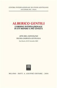 Foto Cover di Alberico Gentili: l'ordine internazionale in un mondo a più civiltà. Atti della 10ª Giornata gentiliana (San Ginesio, 20-21 settembre 2002), Libro di  edito da Giuffrè