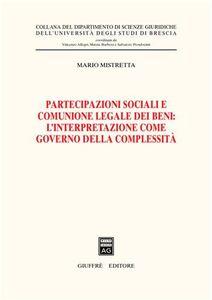 Libro Partecipazioni sociali e comunione legale dei beni: l'interpretazione come governo della complessità Mario Mistretta