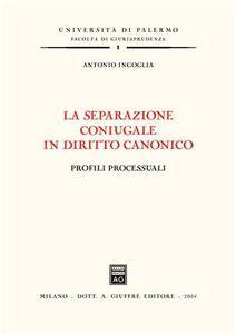 Libro La separazione coniugale in diritto canonico. Profili processuali Antonio Incoglia