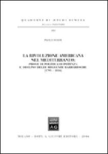 Libro La «rivoluzione americana» nel Mediterraneo. Prove di politica di potenza e declino delle reggenze barbaresche (1795-1816) Paolo Soave