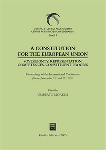 Libro Constitution for the European Union. Sovereignty, representation, competences, constituent process. Proceedings of the International Conference (Torino, 2002) (A)