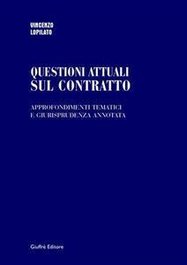 Questioni attuali sul contratto. Approfondimenti tematici e giurisprudenza annotata
