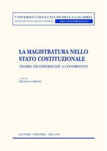 La magistratura nello stato costituzionale. Teoria ed esperienze a confronto