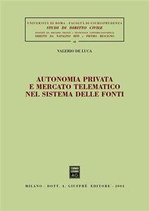 Libro Autonomia privata e mercato telematico nel sistema delle fonti Valerio De Luca