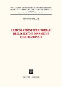 Libro Articolazioni territoriali dello Stato e dinamiche costituzionali Mario Gorlani