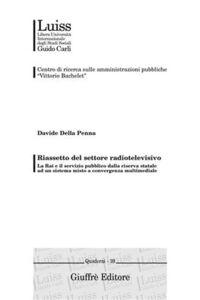 Libro Riassetto del settore radiotelevisivo. La Rai e il servizio pubblico dalla riserva statale ad un sistema misto a convergenza multimediale Davide Della Penna