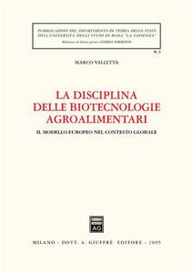 Libro La disciplina delle biotecnologie agroalimentari. Il modello europeo nel contesto globale Marco Valletta