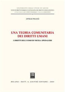 Foto Cover di Una teoria comunitaria dei diritti umani. I diritti dell'uomo di Nicola Spedalieri, Libro di Attilio Pisanò, edito da Giuffrè