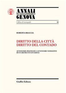 Libro Diritto della città, diritto del contado. Autonomie politiche e autonomie normative di un distretto cittadino Roberta Braccia