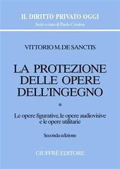 La protezione delle opere dell'ingegno. Vol. 1: Le opere figurative, le opere audiovisive e le opere utilitarie.