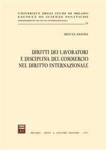 Libro Diritti dei lavoratori e disciplina del commercio nel diritto internazionale Silvia Sanna