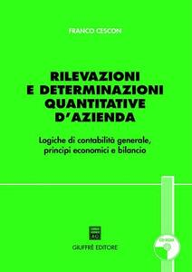 Rilevazioni e determinazioni quantitative d'azienda. Logiche di contabilità generale, principi economici e bilancio. Con CD-ROM