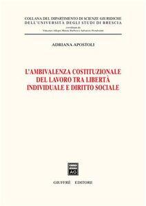 Libro L' ambivalenza costituzionale del lavoro tra libertà individuale e diritto sociale Adriana Apostoli