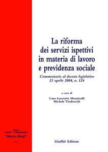 La riforma dei servizi ispettivi in materia di lavoro e previdenza sociale. Commentario al Decreto legislativo 23 aprile 2004, n. 124