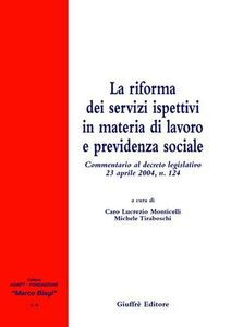 Libro La riforma dei servizi ispettivi in materia di lavoro e previdenza sociale. Commentario al Decreto legislativo 23 aprile 2004, n. 124
